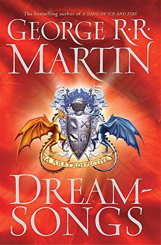 Dreamsongs: A RRetrospective: A Rretrospective (Gollancz S.F.): George R.R. Martin