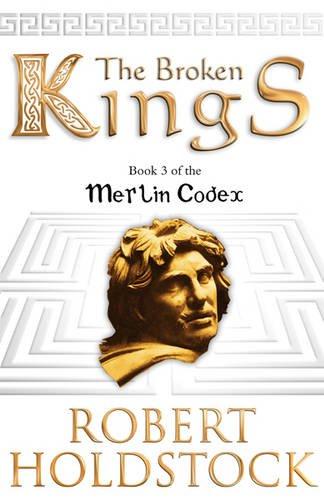 9780575079311: The Broken Kings: Book 3 of the Merlin Codex (Gollancz SF)
