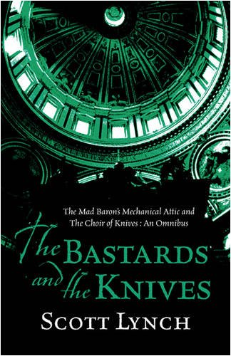 9780575082137: The Bastards and the Knives: The Mad Baron's Mechanical Attic and The Choir of Knives: An Omnibus: The Gentleman Bastard - The Prequel