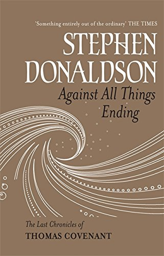9780575083424: Against All Things Ending: The Last Chronicles of Thomas Covenant (Gollancz S.F. S.)