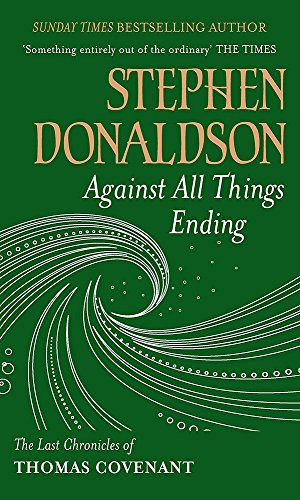 9780575083431: Against All Things Ending: The Last Chronicles of Thomas Covenant (Gollancz S.F. S.)