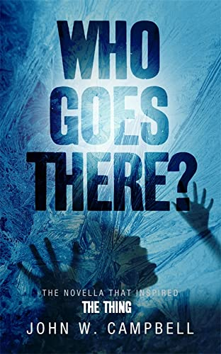 Who Goes There. John W. Campbell: John Wood Campbell