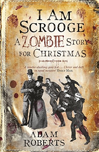 I Am Scrooge: A Zombie Story for Christmas: Roberts, Adam