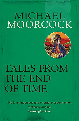 9780575092617: Tales From the End of Time (Michael Moorcock Collection)
