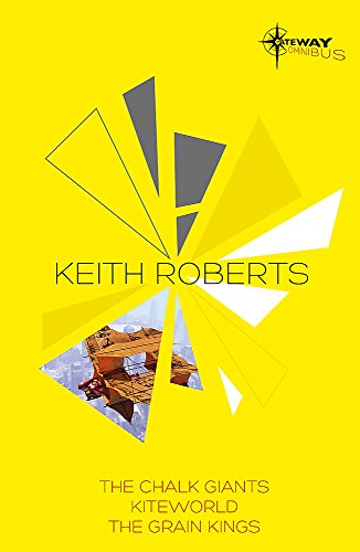 9780575105225: Keith Roberts SF Gateway Omnibus: The Chalk Giants, Kiteworld, The Grain Kings (SF Gateway Omnibuses)