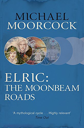 9780575106598: Elric: The Moonbeam Roads (Michael Moorcock Collection)
