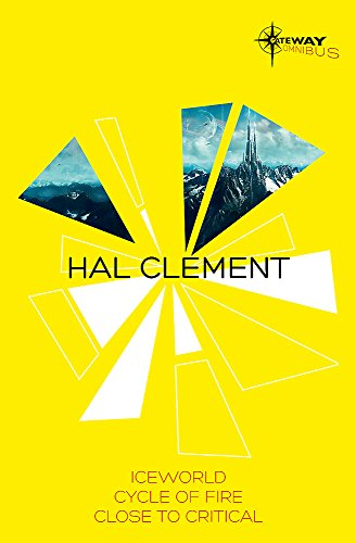 9780575110151: Hal Clement SF Gateway Omnibus: Iceworld, Cycle of Fire, Close to Critical (Sf Gateway Library)