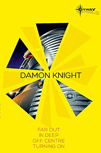 9780575111219: Damon Knight SF Gateway Omnibus: Far Out, In Deep, Off Centre, Turning On