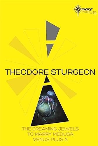 9780575117150: Theodore Sturgeon SF Gateway Omnibus: The Dreaming Jewels, To Marry Medusa, Venus Plus X (Sf Gateway Library)
