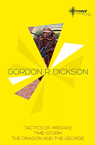 Gordon R Dickson SF Gateway Omnibus: Tactics of Mistake, Time Storm, The Dragon and the George: ...