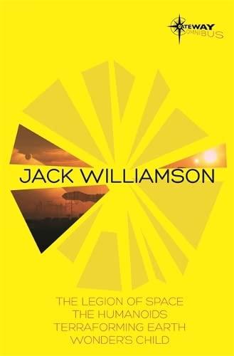 9780575132030: Jack Williamson SF Gateway Omnibus: The Legion of Space, The Humanoids, Terraforming Earth, Wonder's Child (Sf Gateway Library)