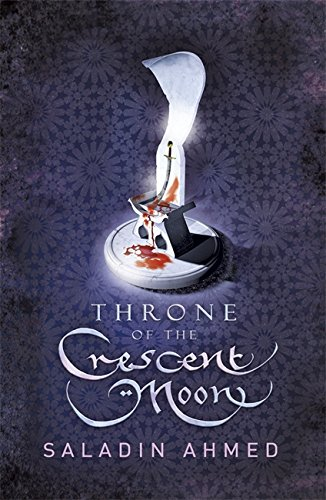 THRONE OF THE CRESCENT MOON ***UNCORRECTED BOUND MANUSCRIPT PROOF***: SALADIN AHMED