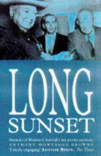 Long Sunset: Memoirs of Winston Churchill's Last Private Secretary: Anthony Montague Browne