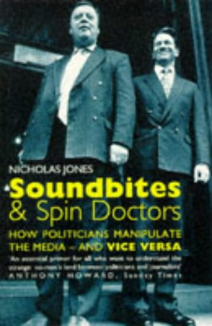 9780575400528: Soundbites and Spin Doctors: How Politicians Manipulate the Media - And Vice Versa
