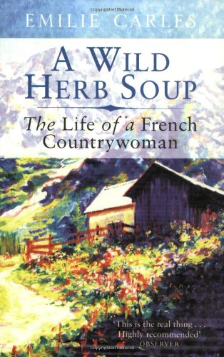 A Wild Herb Soup: The Life of: Carles, Emilie