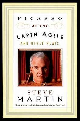 Picasso at the Lapin Agile; and Other Plays (0575401052) by Steve Martin