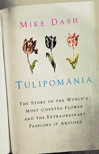 Tulipomania: The Story of the World's Most Coveted Flower and the Extraordinary Passions it ...