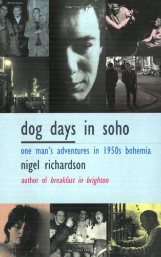 9780575403420: Dog Days In Soho: One Man's Adventures In Fifties Bohemia)