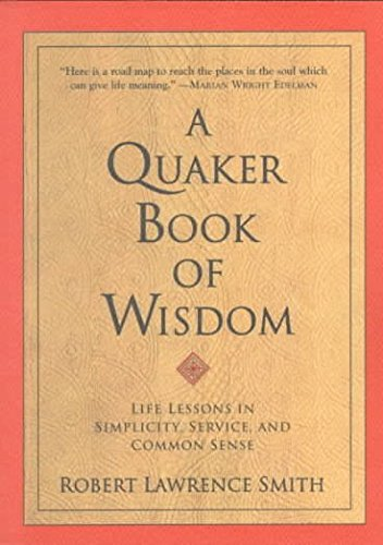 A Quaker Book Of Wisdom Life Lessons In Simplicity Service And Common Sense