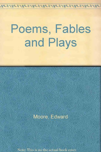 Poems, fables and plays.: Moore, Edward