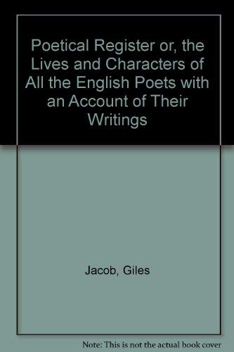 The Poetical Register: or, The Lives and Characters of All the English Poets, with an account of ...