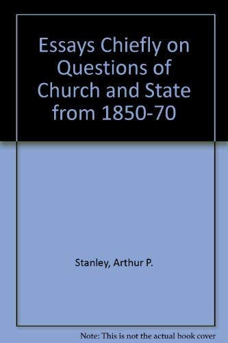 Essays Chiefly on Questions of Church & State from 1850 to 1870: Stanley, Arthur Penrhyn