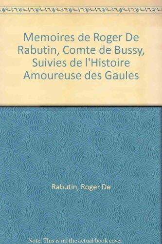 Mémoires de Roger de Rabutin, Comte de Bussy . suivie de l'Histoire Amoureuse des ...