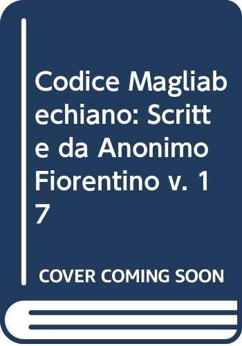 9780576151016: Codice Magliabechiano: Scritte da Anonimo Fiorentino v. 17