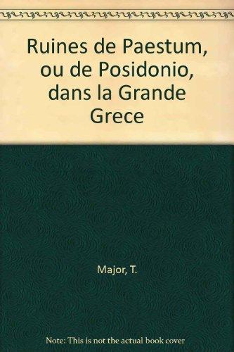 Les Ruines de Paestrum, ou de Posidonio, dans la Grande Grèce.: Major, Thomas