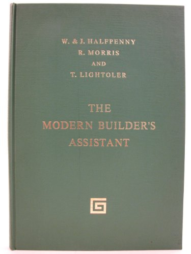 The Modern Builder's Assistant: Halfpenny, John, Robert Morris and T Lightoler