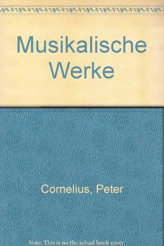 Musikalische Werke: Cornelius, Peter