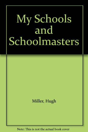 My schools and schoolmasters; or The Story of My Education.: Miller, Hugh