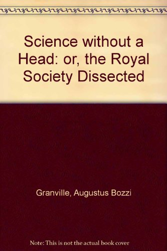 Science without a head; or, the Royal Society dissected.: Granville, Augustus Bozzi