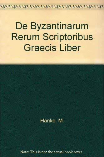 De byzantinarum rerum scriptoribus graecis liber.: Hanke, M. (Hankius)