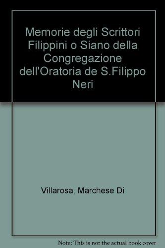 Memorie degli Scrittori Filippini o siano della congregazione dell' Oratorio di S. filippo ...