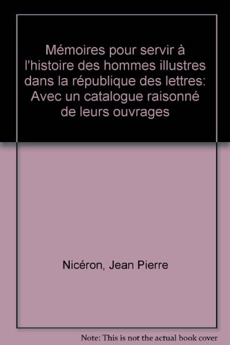 Memoires pour servir a l'Histoire des Hommes Illustres dans la Republique des Lettres avec un ...
