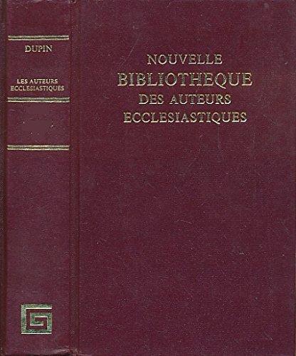Nouvelle Bibliotheque des Auteurs Ecclesiastiques. Des Auteur Ecclesiastique du Dix-Septiéme...