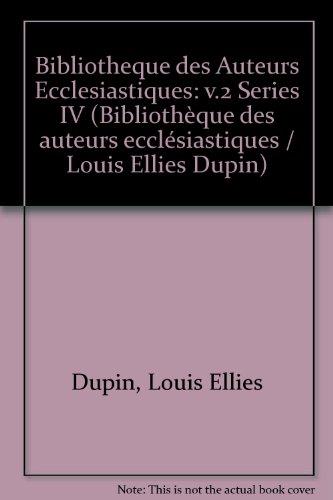 Bibliotheque des Auteurs Ecclesiastiques: (Bibliothèque des auteurs: Louis Ellies Dupin