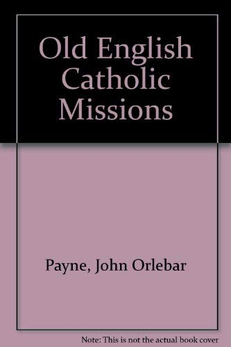 Old English Catholic missions.: Payne, John Orlebar