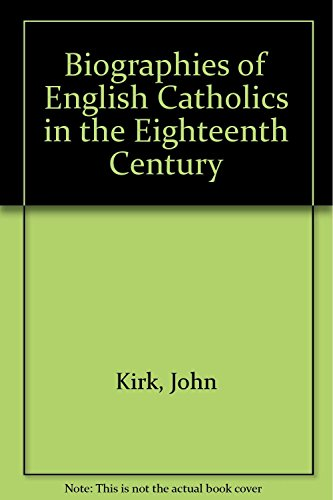 Biographies of English Catholics in the 18th century.: Kirk, John