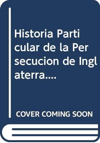 9780576785365: Historia Particular de la Persecucion de Inglaterra....