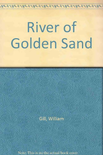 The River of golden sand.: Gill, William