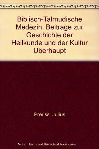 Biblisch-talmudische Medizin. Beitrage zur Geschichte der Heilkunde und der Kultur uberhaupt.: ...