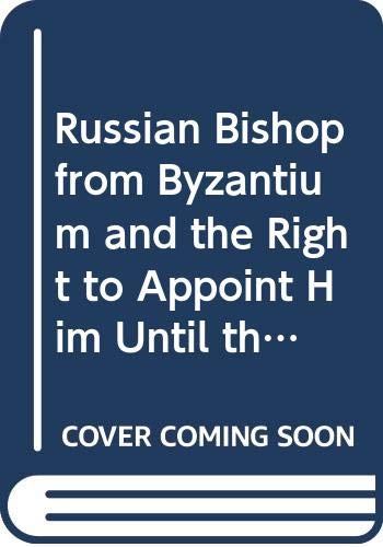 9780576991872: Russian Bishop from Byzantium and the Right to Appoint Him Until the Beginning of the 15th Century