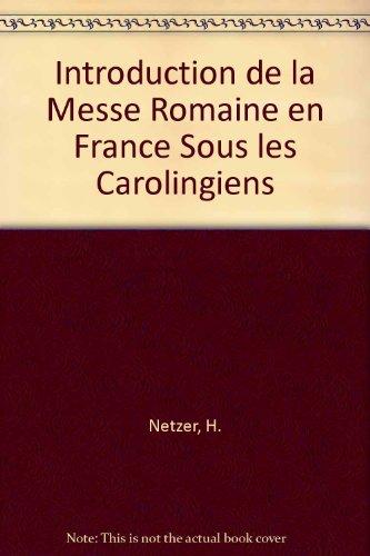 L' introduction de la messe romaine en France sous les Carolingiens.: Netzer, H.