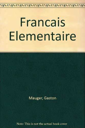 Francais Elementaire: Pt. 2 (0577045113) by Gaston Mauger; Georges Gougenheim