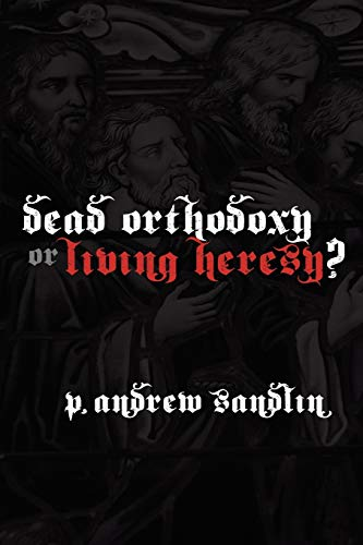 9780578000015: Dead Orthodoxy or Living Heresy?