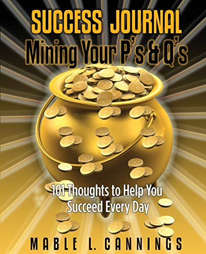 9780578001098: Success Journal Mining Your P's & Q's: 101 Thoughts to Help You Succeed Every Day (Empowerment Series) (Volume 1)