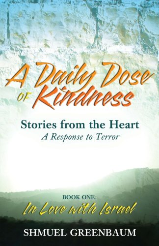 9780578002033: A DAILY DOSE OF KINDNESS, Stories from the Heart, A Response to Terror, Book One: In Love with Israel