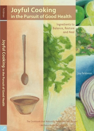 9780578002866: Joyful Cooking in the Pursuit of Good Health: Ingredients to Balance, Restore and Heal